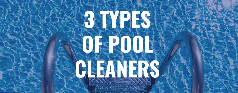 The 3 Different Pool Cleaners: Suction Side, Pressure Side and Robotic Pool Cleaners